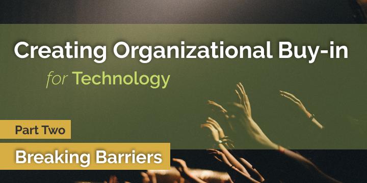Breaking barriers to organizational buy-in
